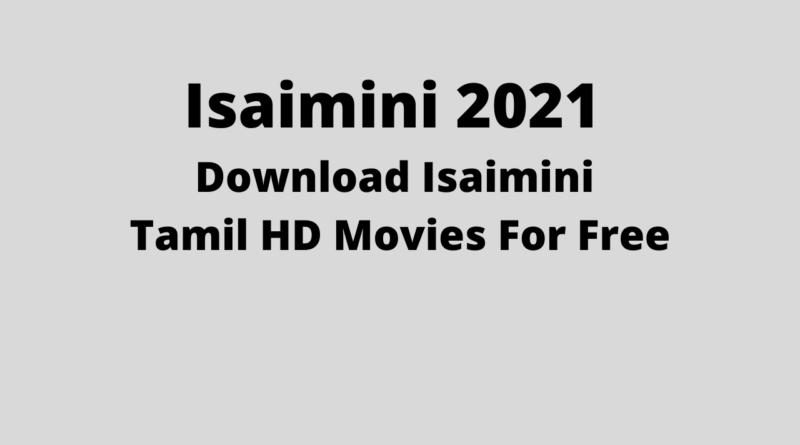 Isaimini 2021 : Download Isaimini Tamil HD Movies For Free