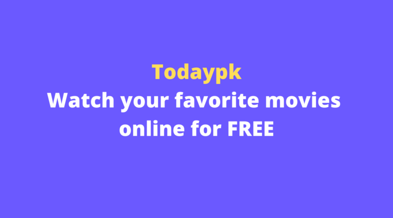 Todaypk – Watch your favorite movies online for FREE